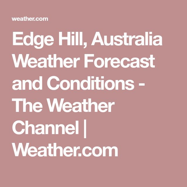 Edge Hill, Australia Weather Forecast and Conditions - The Weather Channel | Weather.com