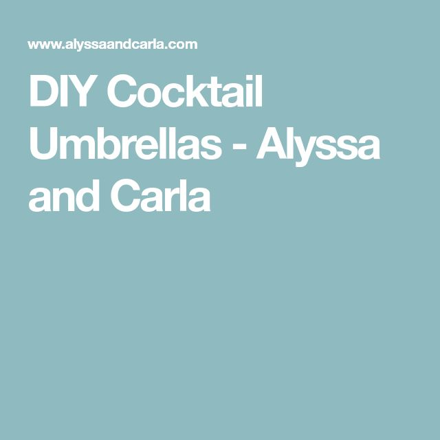 DIY Cocktail Umbrellas - Alyssa and Carla