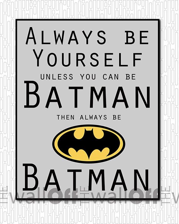 Always Be Yourself...Unless You Can Be Batman. by OffTheWallbyLeah, $16.00