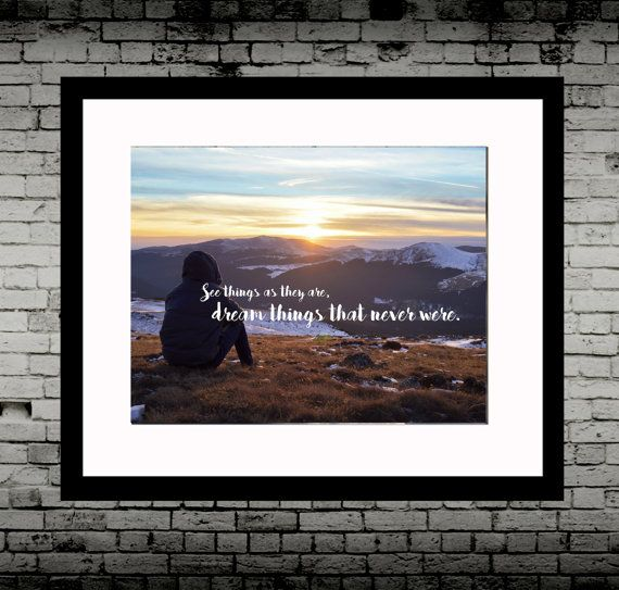 See things as they are, dreams things that never were, quote, print, wall art, poster, inspirational  Inspired by the quote by George Bernard Shaw and later Robert F. Kennedy.    Printed on matt Fine art archival paper. Posted in a tube.    Also available in:    A4  A3  A2      See my other listings | Shop this product here: http://spreesy.com/roundtheworldprints/33 | Shop all of our products at http://spreesy.com/roundtheworldprints    | Pinterest selling powered by Spreesy.com