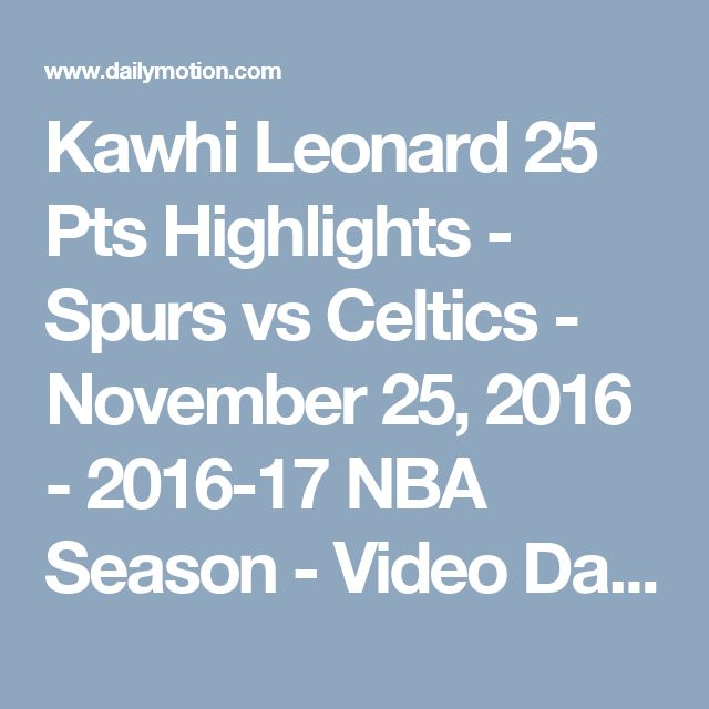 Kawhi Leonard 25 Pts Highlights - Spurs vs Celtics - November 25, 2016 - 2016-17 NBA Season - Video Dailymotion