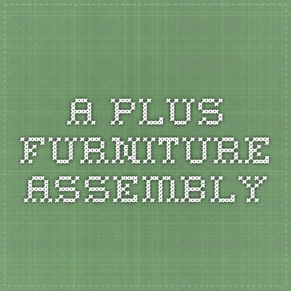 A Plus Furniture Assembly assembles IKEA/Nebraska Furniture Mart assembly