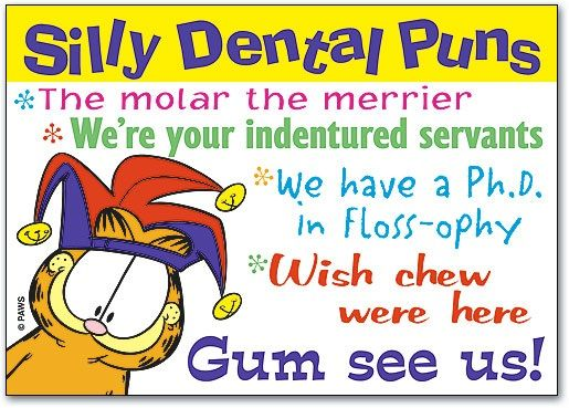 Silly Dental Puns: 1.	The molar the merrier. 2.	We have a Ph.D. in Floss-ophy. 3.	Wish chew were here. 4.	Gum see us!  #DentalPuns #DentalHumor