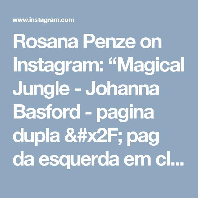 """Rosana Penze on Instagram: """"Magical Jungle - Johanna Basford - pagina dupla / pag da esquerda em close pra vc ver melhor os detalhes - material utilizado : aquarelas…"""""""