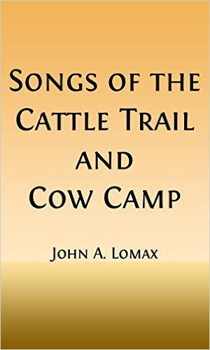 Amazon.com: Songs of the Cattle Trail and Cow Camp (Illustrated) (Classic Songs of the Western Frontier Book 1) eBook: John A. Lomax: Kindle Store