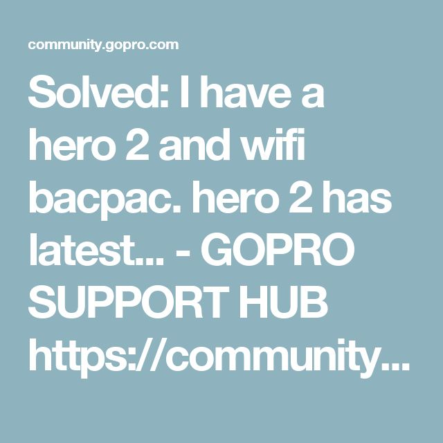 Solved:  I have a hero 2 and wifi bacpac. hero 2 has latest... - GOPRO SUPPORT HUB  https://community.gopro.com/t5/Mounts-Accessories/I-have-a-hero-2-and-wifi-bacpac-hero-2-has-latest-update-but-no/td-p/4031