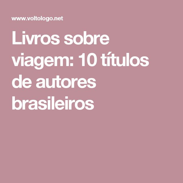 Livros sobre viagem: 10 títulos de autores brasileiros