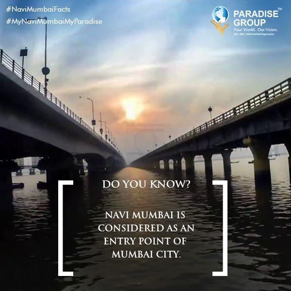 #NaviMumbaiFacts #MyNaviMumbaiMyParadise  Navi Mumbai is considered as an entry point of Mumbai city. (source: )  www.paradisegroup.co.in  Contact: 022 2783 1000  #paradise #paradisebuilders #realestate #luxury #luxurioushouse #realtor #propertymanagement #bestpropertyrates #homesellers #bestexperience #homebuyers #dreamhome #mumbai