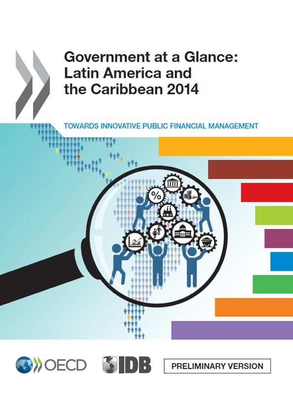 Government at a Glance : Latin America and the Caribbean 2014 (EBOOK)  http://www.oecd-ilibrary.org/governance/government-at-a-glance-latin-america-and-the-caribbean-2014_9789264209480-en This publication offers a dashboard of more than 30 indicators to help decision makers and citizens analyze and benchmark government performance both within the LAC region and compared to the OECD countries.