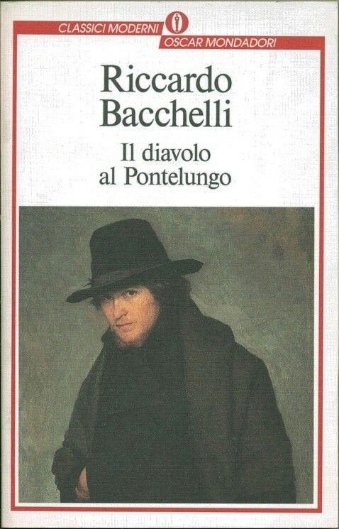 Riccardo Bacchelli - Il Diavolo al Pontelungo - Mondadori, 2017