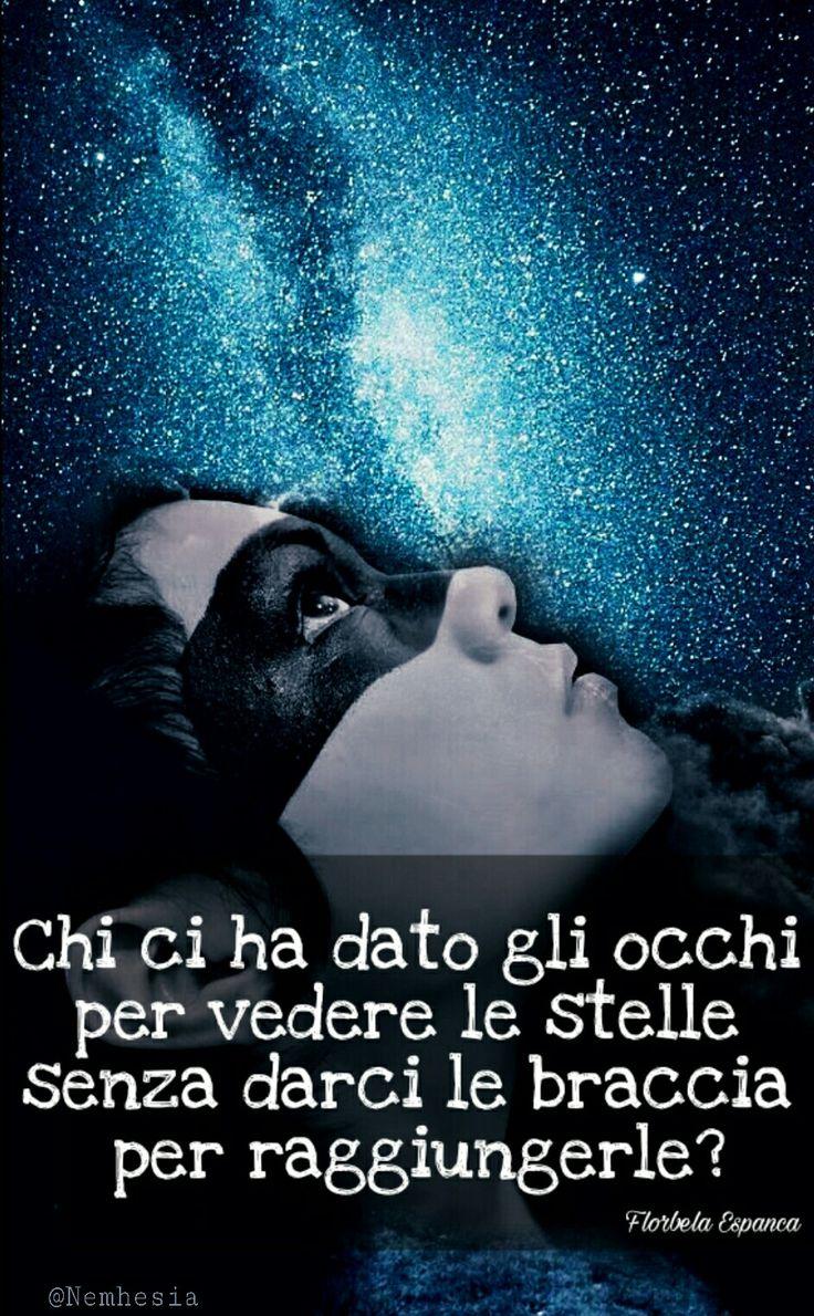 Chi ci ha dato gli occhi per vedere le stelle senza darci le braccia per raggiungerle? (Florbela Espanca) #aforismi #citazioni #frasicelebri #parole #saluti #buonanotte #notte #sogni #dormire #sognare #stelle #luce #luna #galassie #galaxy #emotional #emotions #love #poetry #goodnight #bonnenuit