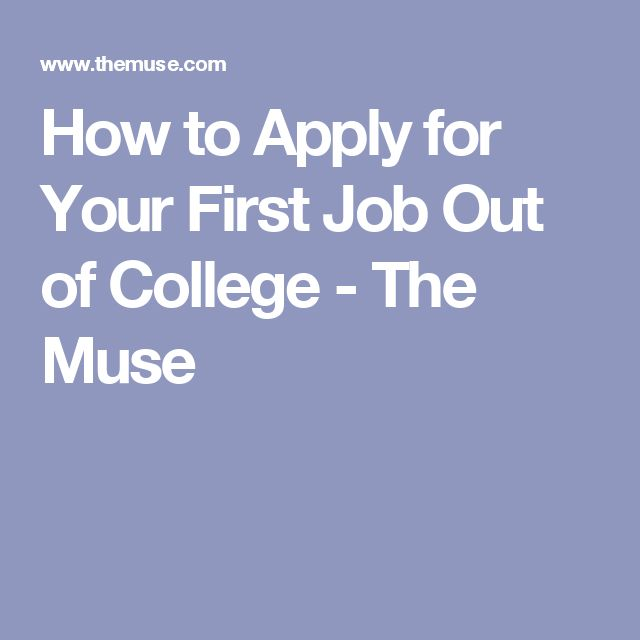 How to Apply for Your First Job Out of College - The Muse