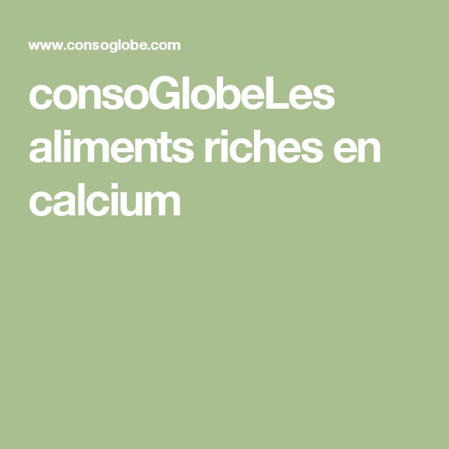 consoGlobeLes aliments riches en calcium