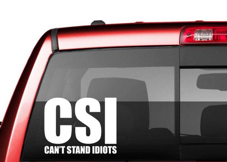 Csi cant stand idiots cut vinyl decal car window decal car