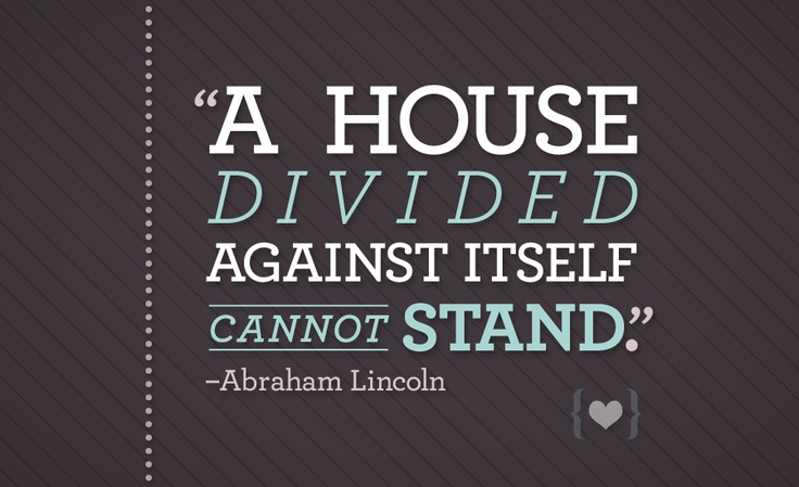 a divided against itself cannot stand