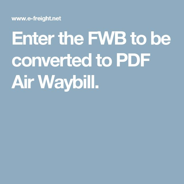 Enter the FWB to be converted to PDF Air Waybill.