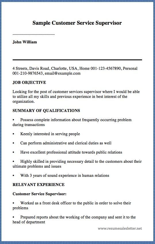 Sample Customer ServiceSupervisor ____________________ JohnWilliam  4 Streets, Davis Road, Charlotte, USA, Home 001-123-4567890, Personal 001-210-9876543, email@example.com JOB OBJECTIVE Looking for the post of customer services supervisor where I would be able to utilize all my skills a...