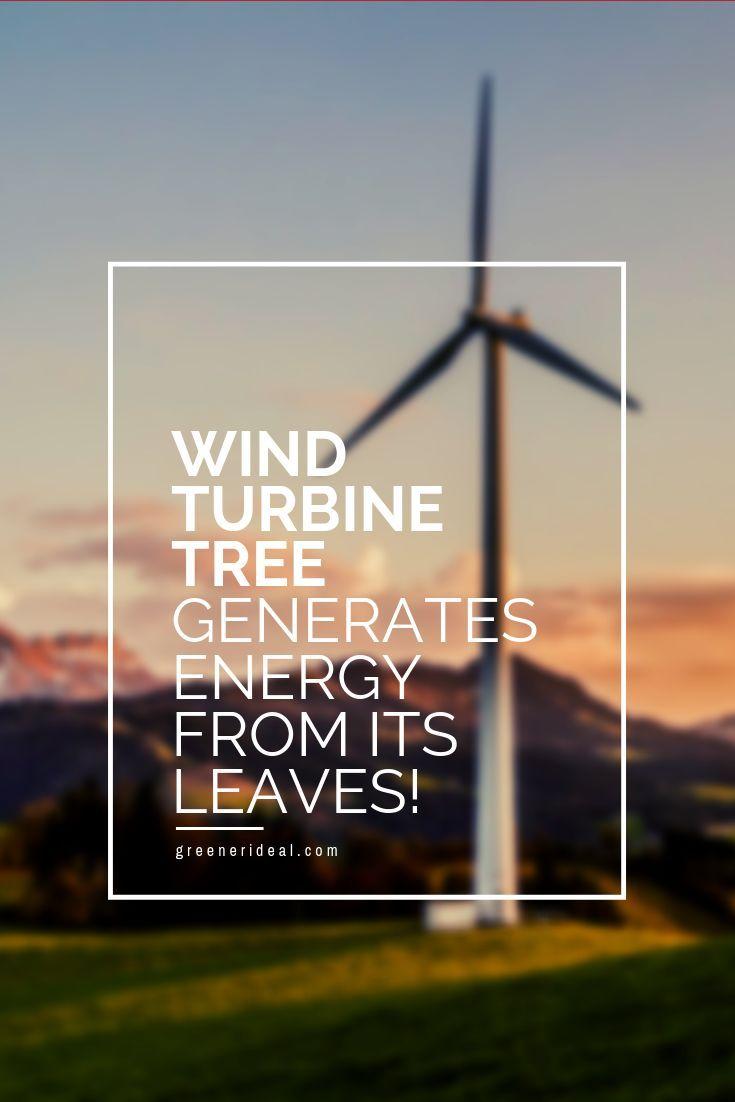 This Wind Turbine Tree Generates Energy From Its Leaves Greener Ideal Wind Turbine Solar Energy Uses Of Solar Energy