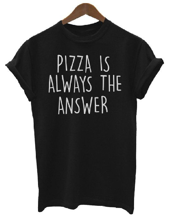 Pizza Is Always The Answer Mens & Ladies Funny Slogan Unisex Fit T-Shirt