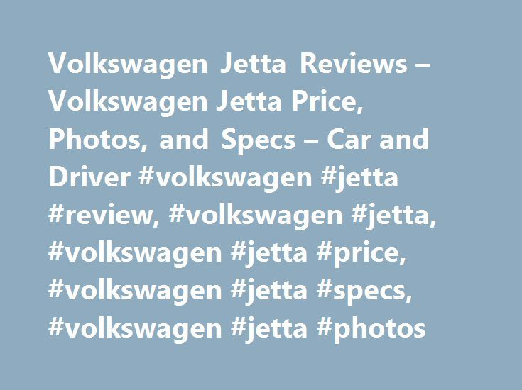 Volkswagen Jetta Reviews – Volkswagen Jetta Price, Photos, and Specs – Car and Driver #volkswagen #jetta #review, #volkswagen #jetta, #volkswagen #jetta #price, #volkswagen #jetta #specs, #volkswagen #jetta #photos http://kentucky.remmont.com/volkswagen-jetta-reviews-volkswagen-jetta-price-photos-and-specs-car-and-driver-volkswagen-jetta-review-volkswagen-jetta-volkswagen-jetta-price-volkswagen-jetta-specs-volkswagen/  # Volkswagen Jetta Volkswagen Jetta 2016 Volkswagen Jetta Not exactly a…