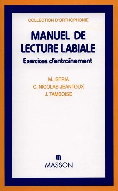 Manuel de lecture labiale / par Monique Istria,... Catherine Nicolas-Jeantoux,... Jacqueline Tamboise,...