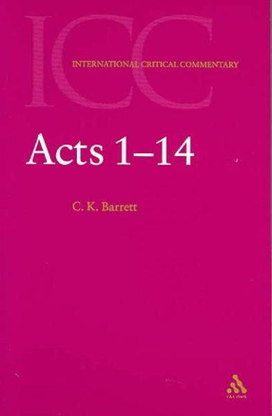 Acts 1-14: a Critical and Exegetical Commentary on the Acts of the Apostles