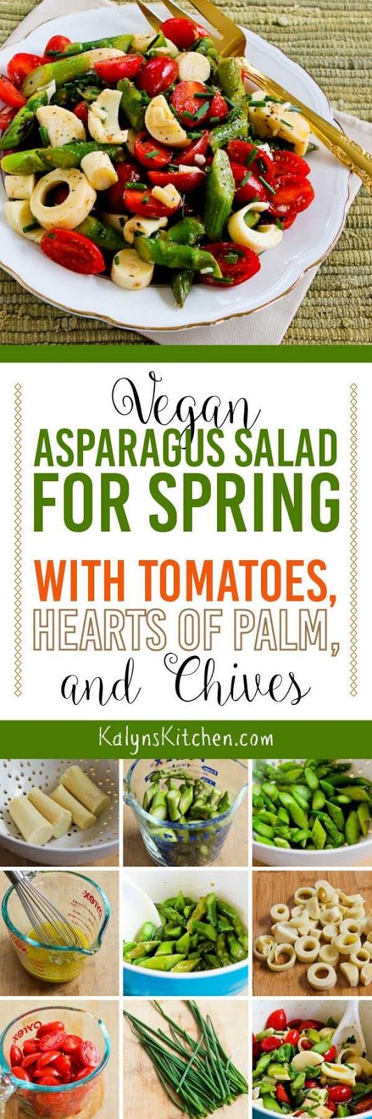 Asparagus fans will love this Vegan Asparagus Salad for Spring with Tomatoes, Hearts of Palm, and Chives and this tasty salad is also low-carb, low-glycemic, gluten-free, dairy-free, paleo, Whole 30, and South Beach Diet friendly. [found on KalynsKitchen.com]