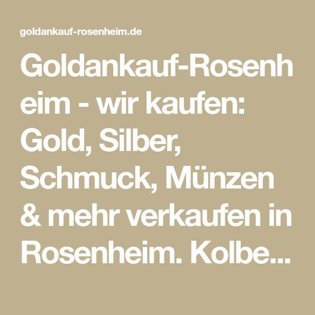 Goldankauf-Rosenheim - wir kaufen: Gold, Silber, Schmuck, Münzen & mehr verkaufen in Rosenheim. Kolbermoor, Bahnhofstrasse 6a