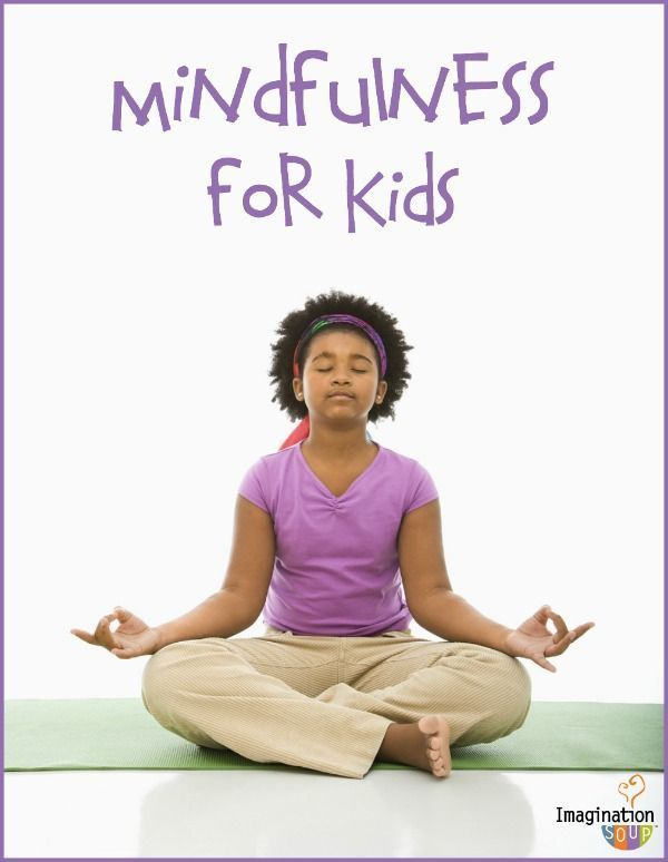 Teaching Mindfulness to Kids - Imagination Soup Teaching Mindfulness to Kids - resources and tips (it's easier than you'd think!)