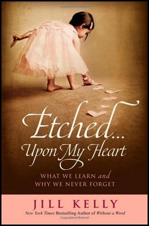 Etched. . . Upon my Heart - by Jill Kelly