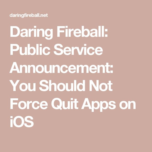 Daring Fireball: Public Service Announcement: You Should Not Force Quit Apps on iOS