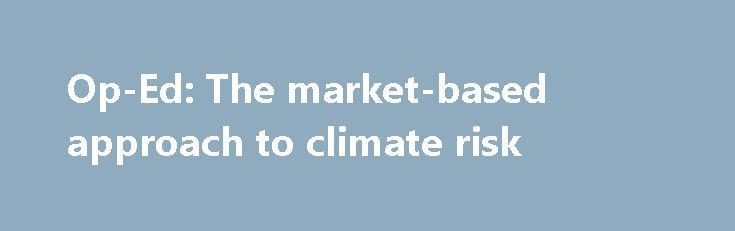 Op-Ed: The market-based approach to climate risk http://betiforexcom.livejournal.com/25743177.html  It's important that the G20 take action to get companies to disclose their risks associated with climate change, says New York City Comptroller Scott Stringer.The post Op-Ed: The market-based approach to climate risk appeared first on NASDAQ.The post Op-Ed: The market-based approach to climate risk appeared first on Forex news - Binary options…