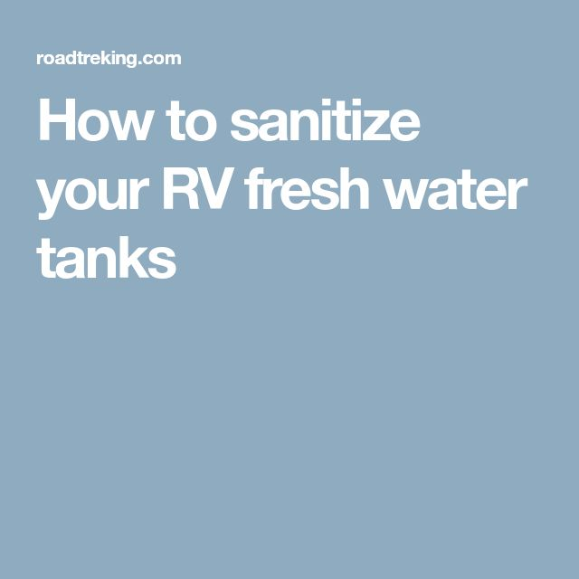 How to sanitize your RV fresh water tanks