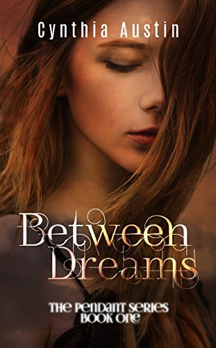 Between Dreams (Pendant Series book 1) by Cynthia Austin