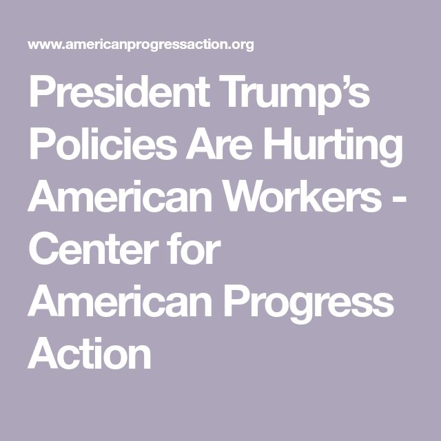 President Trump's Policies Are Hurting American Workers - Center for American Progress Action