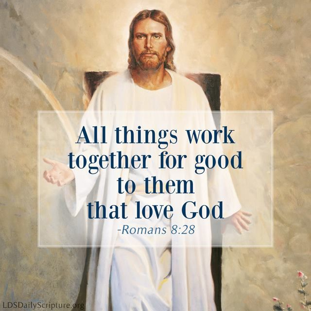 """""""And we know that all things work together for good to them that love God, to them who are the called according to his purpose"""" (Romans 8:28). http://lds.org/scriptures/nt/rom/8.28#27 Enjoy more inspiring images, scriptures, and uplifting messages from the Holy Bible http://facebook.com/212128295484505 #ShareGoodness"""