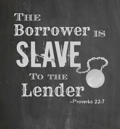 The borrower is slave to the lender. Motivation for getting out of debt.   [links to irrelevant blog post, but good image]