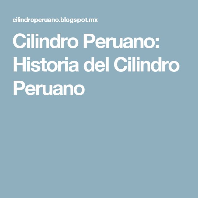 Cilindro Peruano: Historia del Cilindro Peruano