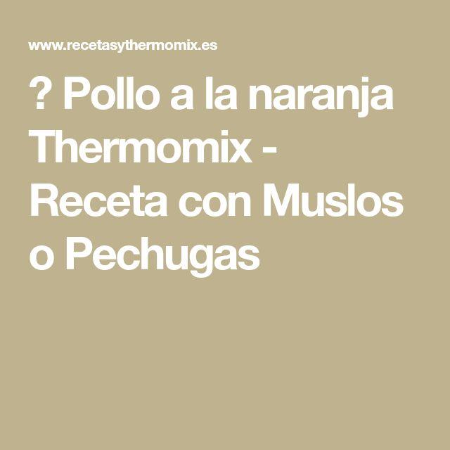 ► Pollo a la naranja Thermomix - Receta con Muslos o Pechugas