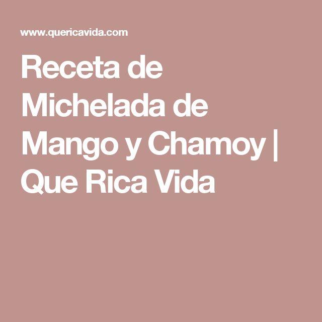 Receta de Michelada de Mango y Chamoy   Que Rica Vida