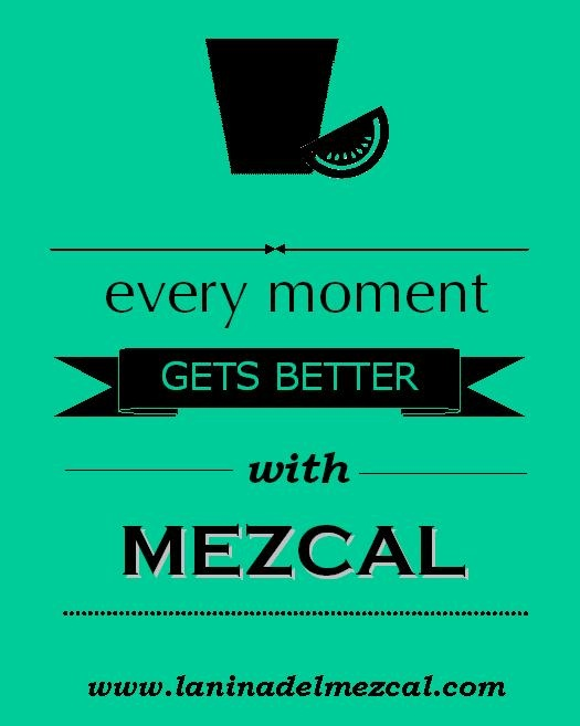 Every moment gets better with Mezcal!