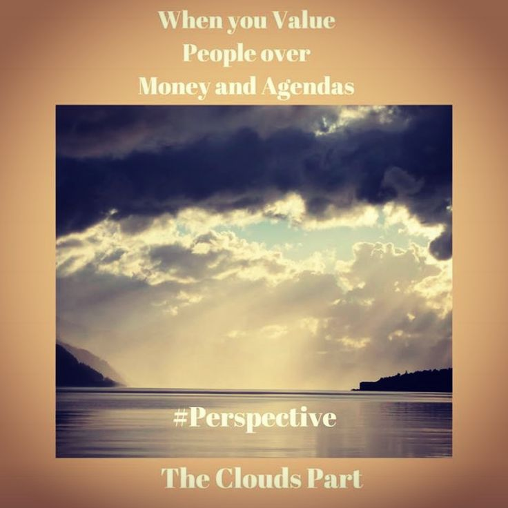 When you Value People over Money and Agendas, the Clouds Part #Perspective