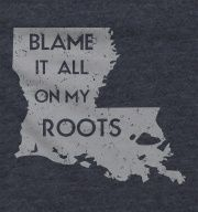 Blame It All On My Roots - Louisiana Shirts - Funny T-Shirts