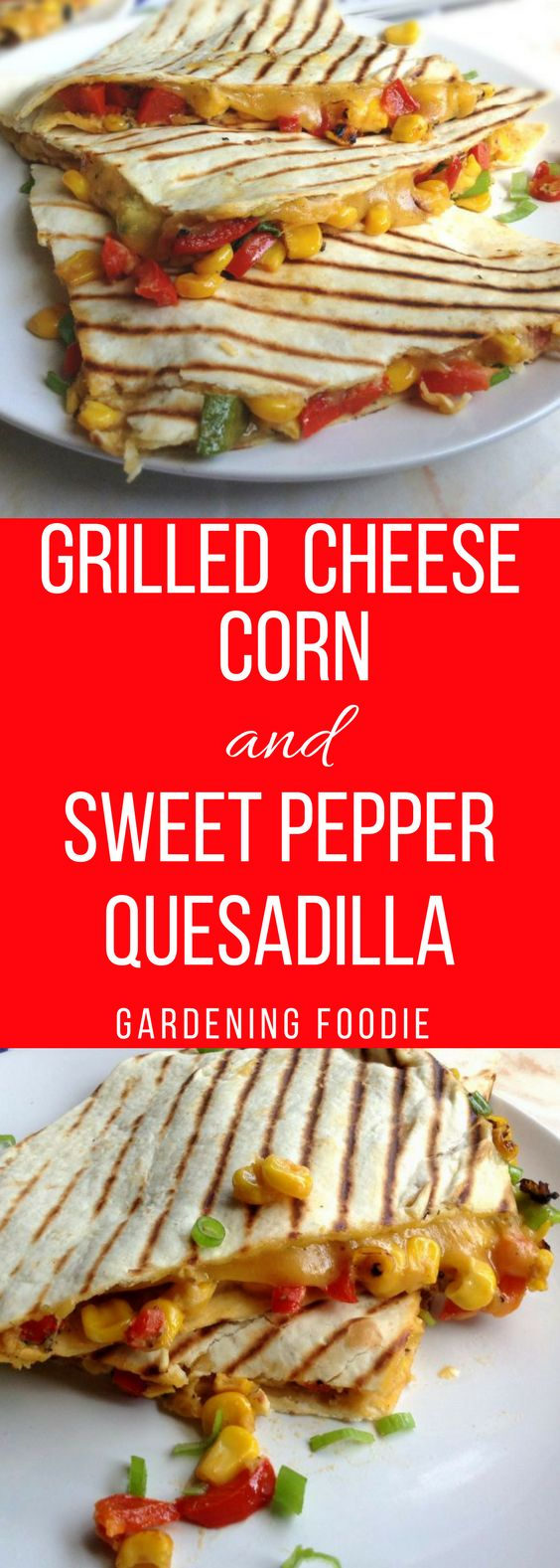 Grilled Cheese, Corn and Sweet Pepper Quesadilla ⋆ Gardening Foodie