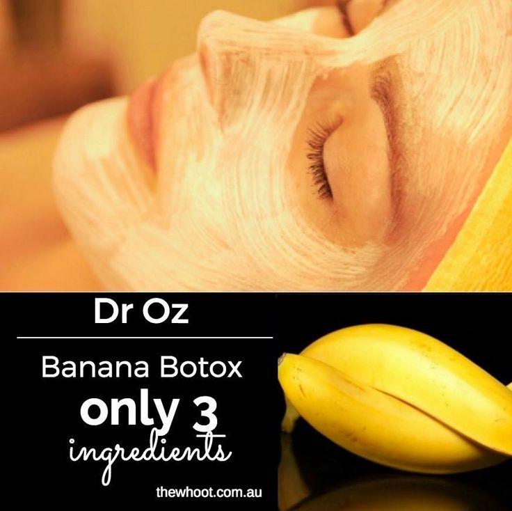 Dr Oz Banana Botox 3 Ingredient Natural Mask  1 teaspoon Honey 1/4 cup Yoghurt 1/4 Banana