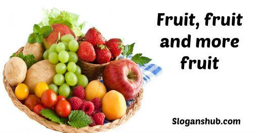 Food Slogans Ideas: Fruit, Fruit & More Fruit- Fruits & Vegetables Slogans