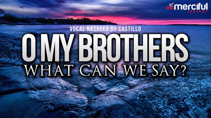 Oh My Brothers - Vocal Nasheed By: Castillo Feat Abu Maryam - YouTube