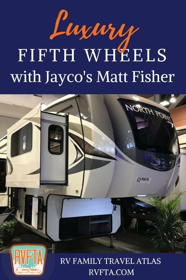 Rvfta 197 Luxury Fifth Wheels With Jayco S Matt Fisher The Rv Atlas Luxury Fifth Wheel Fifth Wheel Fifth Wheel Living