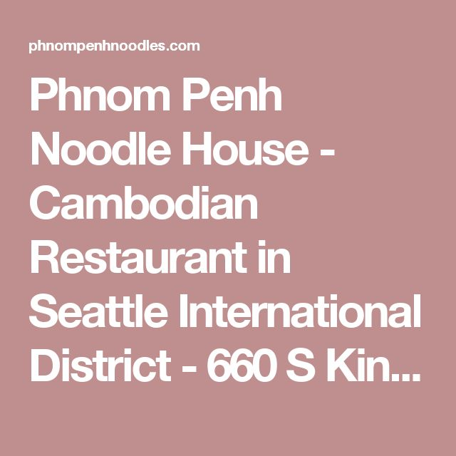 Phnom Penh Noodle House - Cambodian Restaurant in Seattle International District - 660 S King St
