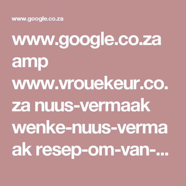 www.google.co.za amp www.vrouekeur.co.za nuus-vermaak wenke-nuus-vermaak resep-om-van-kokkerotte-ontslae-te-raak amp